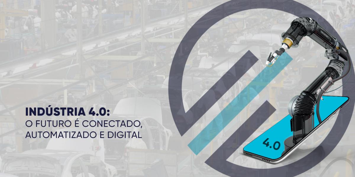 Indústria 4.0:o futuro é conectado, automatizado e digital
