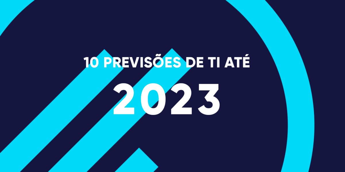 10-PREVISÕES-DA-IDC-PARA-A-ÁREA-DE-TI-ATÉ-2023-MPE