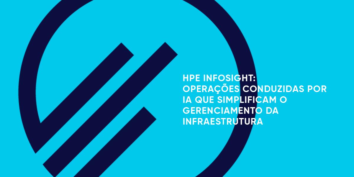 HPE-INFOSIGHT-OPERAÇÕES-CONDUZIDAS-POR-IA-QUE-SIMPLIFICAM-O-GERENCIAMENTO-DA-INFRAESTRUTURA-MPE-(2)