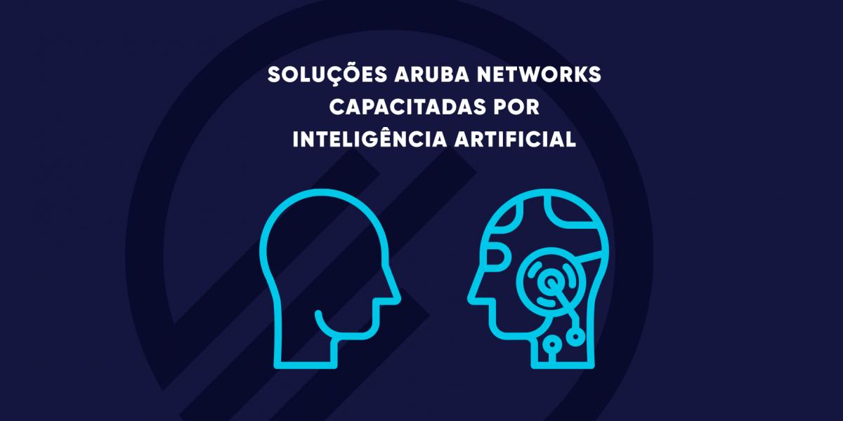 Conheça as soluções da Aruba Networks capacitadas por IA para operações de TI-MPE